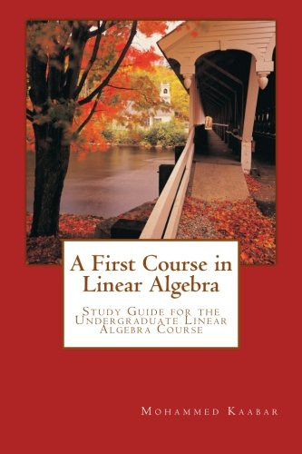 Large book cover: A First Course in Linear Algebra: Study Guide for the Undergraduate Linear Algebra Course
