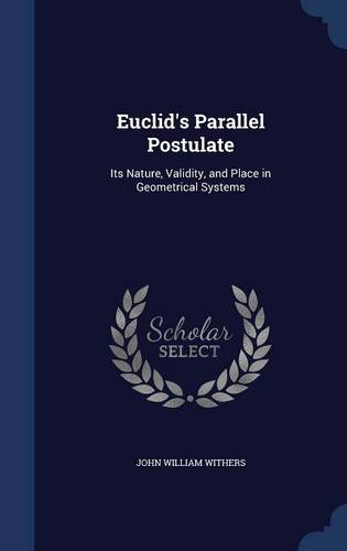 Large book cover: Euclid's Parallel Postulate: Its Nature, Validity and Place in Geometrical Systems