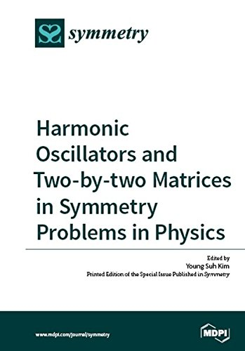 Large book cover: Harmonic Oscillators and Two-by-two Matrices in Symmetry Problems in Physics