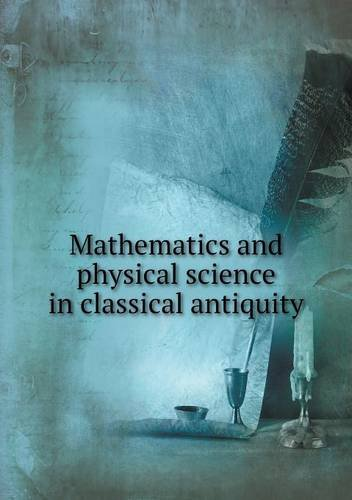 Large book cover: Mathematics and Physical Science in Classical Antiquity