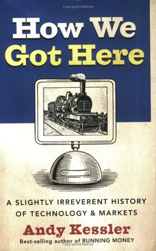 Large book cover: How We Got Here: A Slightly Irreverent History of Technology and Markets
