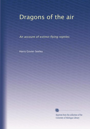 Large book cover: Dragons of the air: An account of extinct flying reptiles