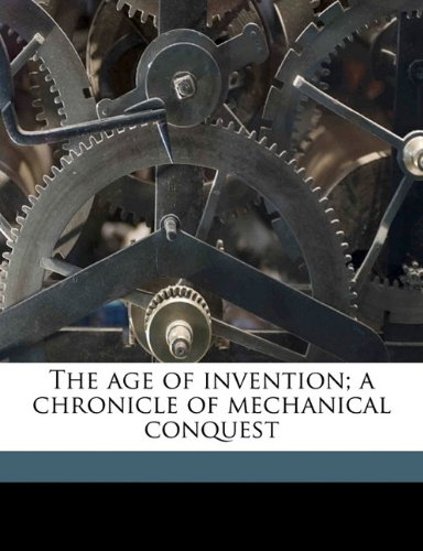 Large book cover: The Age of Invention: A Chronicle of Mechanical Conquest