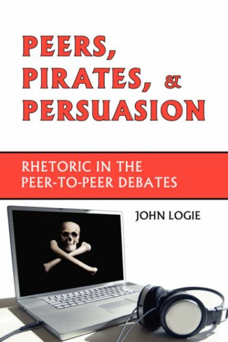 Large book cover: Peers, Pirates, and Persuasion: Rhetoric in the Peer-to-Peer Debates