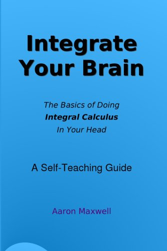 Large book cover: Integrate Your Brain: How To Do Calculus In Your Head
