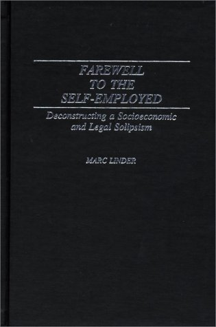 Large book cover: Farewell to the Self-Employed: Deconstructing a Socioeconomic and Legal Solipsism