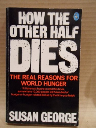 Large book cover: How the Other Half Dies: The Real Reasons for World Hunger