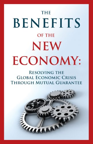 Large book cover: The Benefits of the New Economy: Resolving the Global Economic Crisis Through Mutual Guarantee