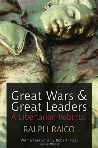 Large book cover: Great Wars and Great Leaders: A Libertarian Rebuttal
