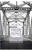 Large book cover: Building Bridges in Anthropology: Understanding, Acting, Teaching, and Theorizing