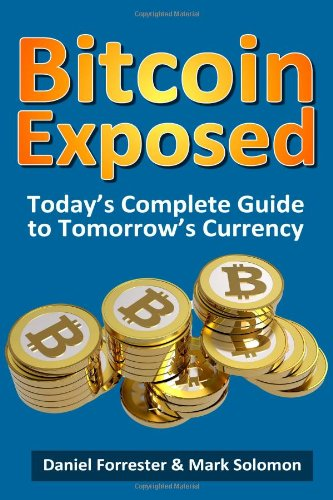 Large book cover: Bitcoin Exposed: Today's Complete Guide to Tomorrow's Currency