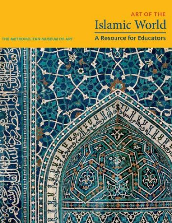 Large book cover: Art of the Islamic World: A Resource for Educators