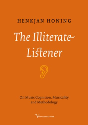 Large book cover: The Illiterate Listener: On Music Cognition, Musicality and Methodology