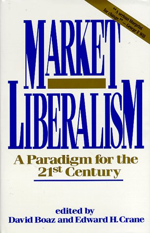 Large book cover: Market Liberalism: A Paradigm for the 21st Century