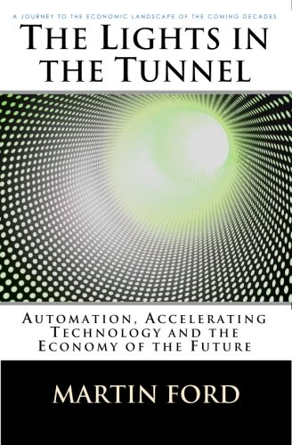Large book cover: The Lights in the Tunnel: Automation, Accelerating Technology and the Economy of the Future