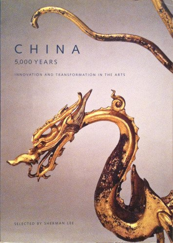 Large book cover: China, 5000 Years: Innovation and Transformation in the Arts